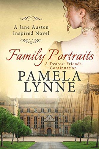 Family Portraits: A Dearest Friends Continuation (Austen Inspired Romance Book 2) by [Pamela Lynne]