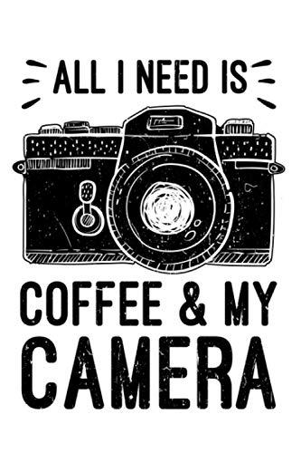 All I Need Is Coffee & My Camera: Notizbuch a5 punktiert mit 120 Seiten   Schönes Geschenk Fotograf Kamera Fotoapparat Hobbyfotograf Männertag ... Weihnachten Notizblock Notizheft Journal