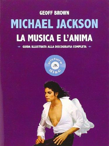 Michael Jackson. La musica e l'anima. Guida illustrata alla discografia completa (Picture...