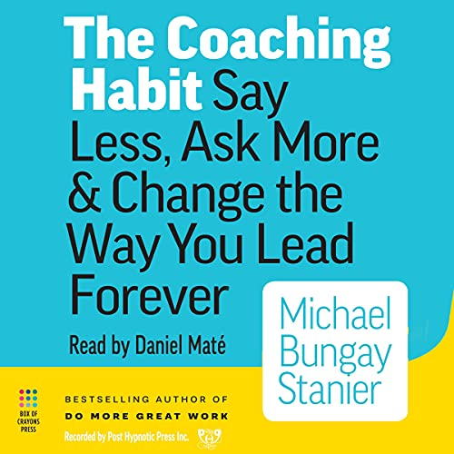The Coaching Habit Audiobook By Michael Bungay Stanier cover art