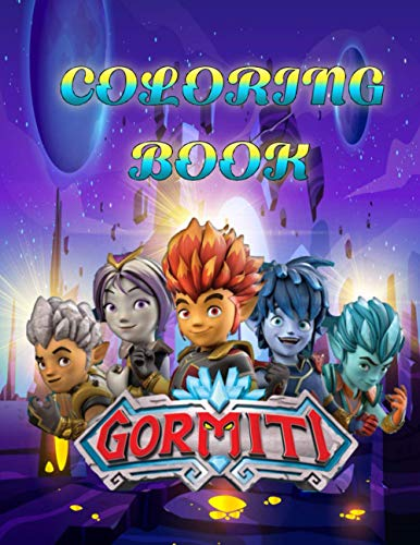 GORMITI COLORING BOOK: The Lords of Nature Return, a tournament of Heroes, 60 Amazing Coloring Pages for Kids and Any Fans of this Wonderful Cartoon GORMITI