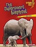 The Supersmart Elephant (Lightning Bolt Books ® — Supersmart Animals) (English Edition)