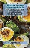 Libro de cocina para freidora de aire 2021: Más de 50 increíbles recetas para disfrutar de platos crujientes y sorprender a su familia. Pierde peso rápidamente y adelgaza en pocos pasos.