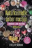 Naturkosmetik selber machen: Zurück zur Natur, 100 Rezepte