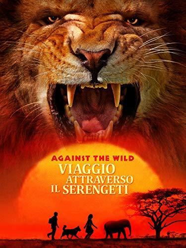 Against The Wild - Viaggio Attraverso Il Serengeti