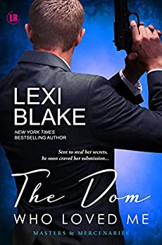 The Dom Who Loved Me (Masters and Mercenaries Book 1) by [Lexi Blake]