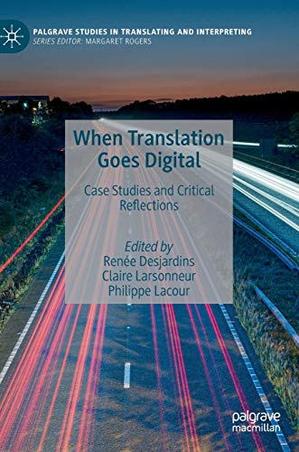 Compare Textbook Prices for When Translation Goes Digital: Case Studies and Critical Reflections Palgrave Studies in Translating and Interpreting 1st ed. 2021 Edition ISBN 9783030517601 by Desjardins, Renée,Larsonneur, Claire,Lacour, Philippe