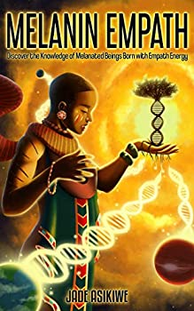 The Melanin Empath  Discover the Knowledge of Melanated Beings Born With Empath Energy