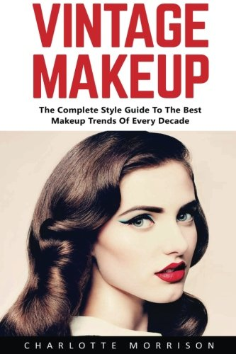 Vintage Makeup: The Complete Style Guide To The Best Makeup Trends Of Every Decade
