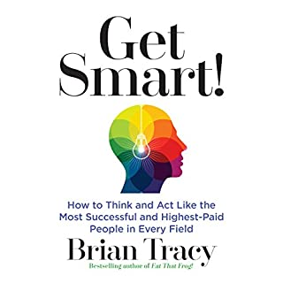 Get Smart     How to Think and Act Like the Most Successful and Highest-Paid People in Every Field              Written by:                                                                                                                                 Brian Tracy                               Narrated by:                                                                                                                                 Brian Tracy                      Length: 4 hrs and 13 mins     22 ratings     Overall 4.5
