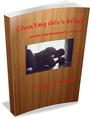 Cheating wife - Affair with Husband's Friend: Indian Erotica eBook:  Stevens, Neelima: Amazon.in: Kindle Store