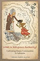 What Is Religious Authority?: Cultivating Islamic Communities in Indonesia (Princeton Studies in Muslim Politics)
