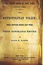 The Draft Riots In New York. July, 1863: The Metropolitan Police: Their Services During Riot Week. Their Honorable Record.