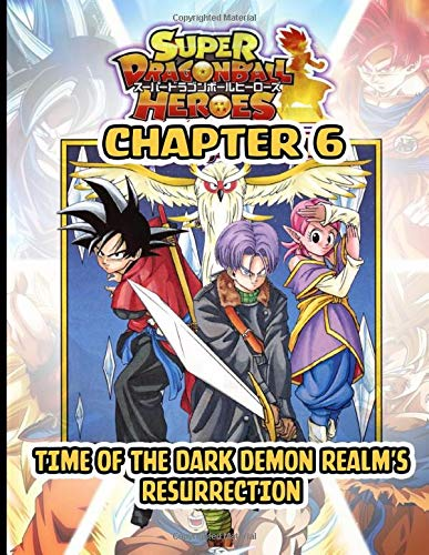 SUPER DRAGON BALL HEROES: DARK DEMON REALM MISSION CHAPTER 6- TIME OF THE DARK DEMON REALM'S RESURRECTION