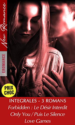 Compilation 3 ROMANCES - Forbidden : Le Désir Interdit / Only You, Puis Le Silence / Love Games: [3 livres New Romance en Promo] (French Edition)