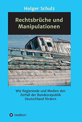 Rechtsbrüche und Manipulationen: Wie Regierende und Medien den Zerfall der Bundesrepublik Deutschland fördern