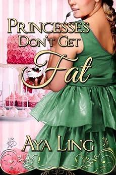 Princesses Don't Get Fat by [Aya Ling]