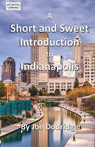 A Short and Sweet Introduction to Indianapolis: a travel guide for Indianapolis (Short and Sweet Introductions, Band 3)