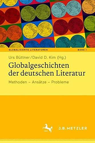 Globalgeschichten der deutschen Literatur: Methoden – Ansätze – Probleme (Globalisierte Literat
