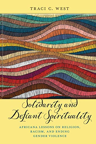 Solidarity and Defiant Spirituality: Africana Lessons on Religion, Racism, and Ending Gender Violence (Religion and Social Transformation (4))