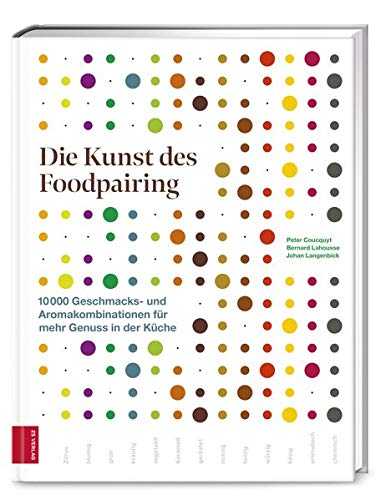 Die Kunst des Foodpairing: 10 000 Geschmacks- und Aromakombinationen für mehr Genuss in der Küche