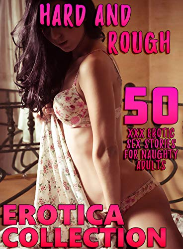HARD AND ROUGH (50 XXX EROTICA SEX STORIES FOR NAUGHTY ADULTS EROTIC COLLECTION) (English Edition)