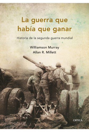 La guerra que había que ganar: Historia de la segunda...