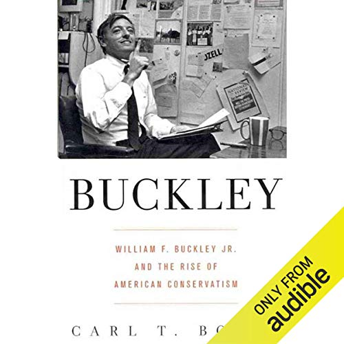 William F. Buckley Jr. and the Rise of American Conservatism - Carl T. Bogus