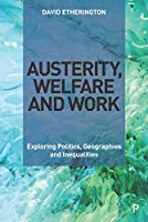 Austerity, Welfare and Work: Exploring Politics, Geographies and Inequalities