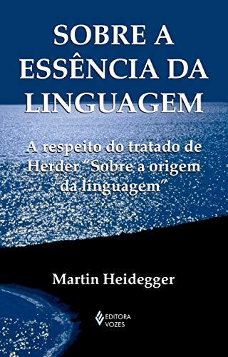"""Sobre a essência da linguagem: A metafísica da linguagem e a vigência da palavra. A respeito do tratado de Herder """"Sobre a origem da linguagem"""""""