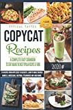 Copycat Recipes: A Complete Easy Cookbook to start making the most Popular Recipes at Home. 110 Recipes from Appetizers to Desserts. Learn to make ... Steakhouses, Cracker Barrels and much more..