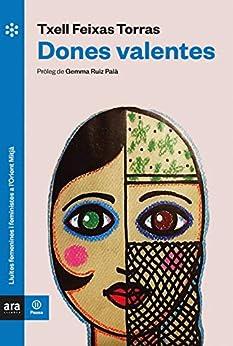 Dones valentes (Ara Pausa) (Catalan Edition) par [Meritxell Feixas i Torras, Gemma Ruiz i Palà, Txell Feixas I Torras]