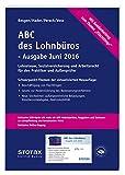 ABC des Lohnbüros Ausgabe Juni 2016: Lohn- und Gehaltsabrechnung 2015 von A-Z. Lohnsteuer. Sozialversicherung. Mit Beiträgen zum Arbeitsrecht: Lohn- ... Mit Beiträgen zum Arbeitsrecht