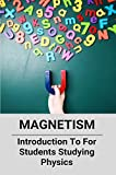 Magnetism: Introduction To For Students Studying Physics: Conclusion About Induced Magnetism (English Edition)