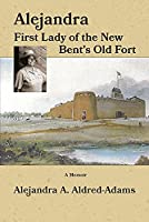 Alejandra First Lady of the New Bent's Old Fort