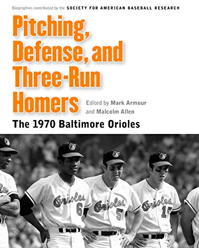 Pitching, Defense, and Three-Run Homers: The 1970 Baltimore Orioles (Memorable Teams in Baseball History)