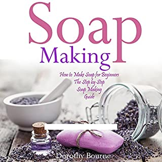 Soap Making: How to Make Soap for Beginners     The Step by Step Soap Making Guide, Book 1              By:                                                                                                                                 Dorothy Bourne                               Narrated by:                                                                                                                                 Hallie Terral Miguez                      Length: 2 hrs and 5 mins     6 ratings     Overall 5.0