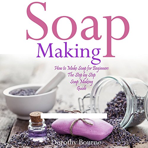 Soap Making: How to Make Soap for Beginners audiobook cover art