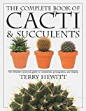 The Complete Book of Cacti & Succulents: The Definitive Practical Guide to Culmination, Propagation, and Display (American Horticultural Society Practical Guides)