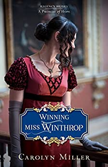 Winning Miss Winthrop (Regency Brides: A Promise of Hope Book 1) by [Carolyn Miller]