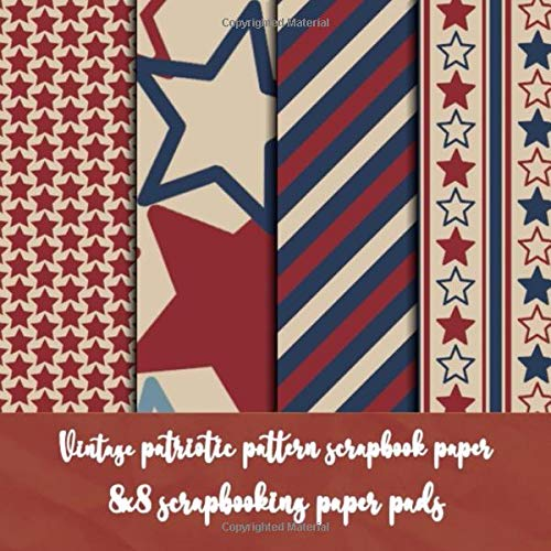 vintage patriotic pattern srapbook paper 8x8 scrapbooking paper pads: american patterned flag - pattern paper pack  for scrapbooking & origami & ... & collage art 40 sheet double sided 4 pattern