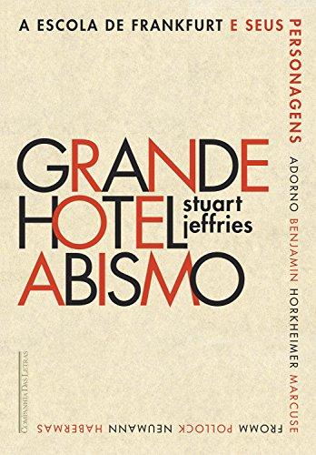 Grande Hotel Abismo: A Escola de Frankfurt e seus personagens