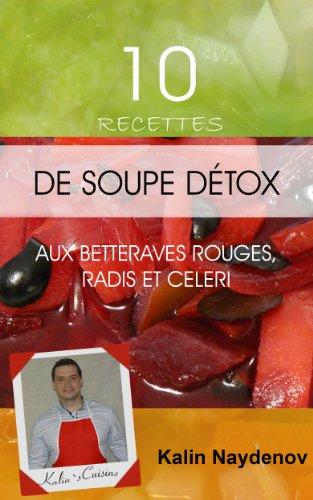 10 Recettes de Soupe Detox aux Betteraves Rouges, Radis et Celeri (French Edition)