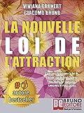 La Nouvelle Loi D'Attraction: Comment pratiquer la loi de l'attraction et transformer vos rêves en objectifs concrets et réalisables