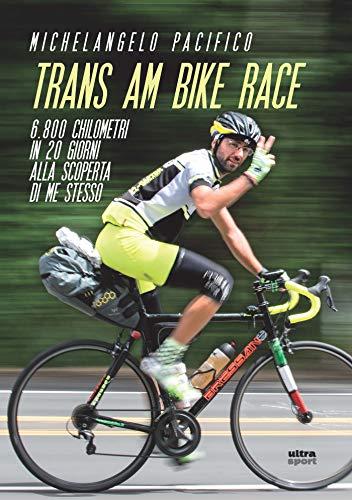 Trans am bike race: 6.800 km in 20 giorni alla scoperta di me stesso (Italian Edition)
