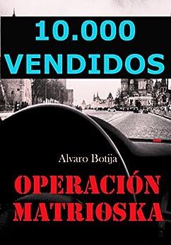 Operación Matrioska: Finalista Premios Eriginal Books 2017: Mejor novela Policíaca, de Suspense o Thrillers de [Alvaro Botija, Macarena Quijada]