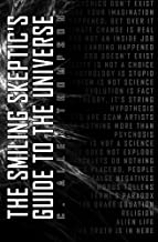 The Smiling Skeptic's Guide to the Universe: Conspiracies, Psychic Abilities, Creationism, Denialism, Power Bracelets, CAM Medicine, and more... by C. Allen Thompson (2011-09-09)