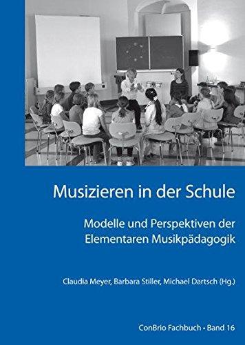 Musizieren in der Schule – Modelle und Perspektiven der Elementaren Musikpädagogik (ConBrio Fachbuch)