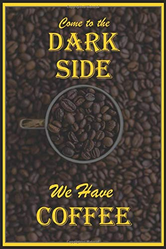 come to the dark side we have coffee: Coffee Roasting journal log book for Keep Record  and track all Details about Tasting & Roasts | best notebook Gift idea For Roaster & Coffee Lover |