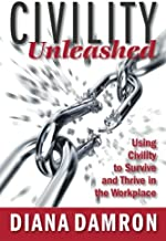 Civility Unleashed: Using Civility to Survive and Thrive in the Workplace